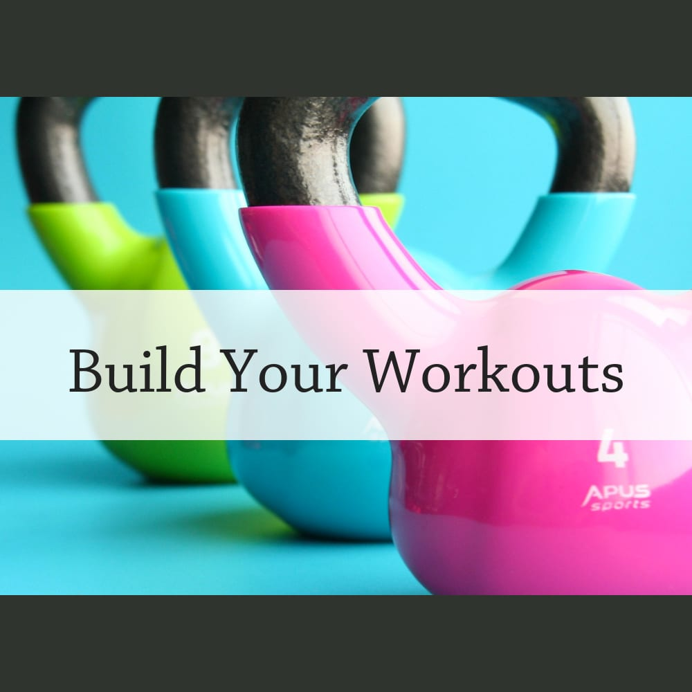 Build Your Workouts